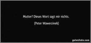 zitat-mutter-dieses-wort-sagt-mir-nichts-peter-wawerzinek-211051